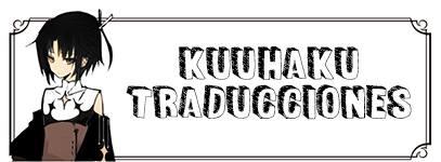 Kuuhaku Traducciones Traducciones al español hecha por una persona, su ingles básico y un diccionario…
